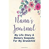Nana's Journal:: My Life Story & Memory Keepsake For My Grandchild, With Guided Prompts & Questions to Answer