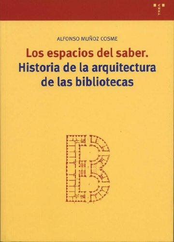 Descargar Libro Los Espacios Del Saber: Historia De La Arquitectura De Las Bibliotecas Alfonso Muñoz Cosme