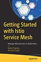 Getting Started with Istio Service Mesh: Manage Microservices in Kubernetes Front Cover