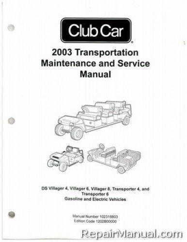 102318803 2003 Club Car Transportation DS Villager 4, 6, 8, Transporter 4, 6 Gas Electric Golf Cart Service Manual (Transporter Cart)