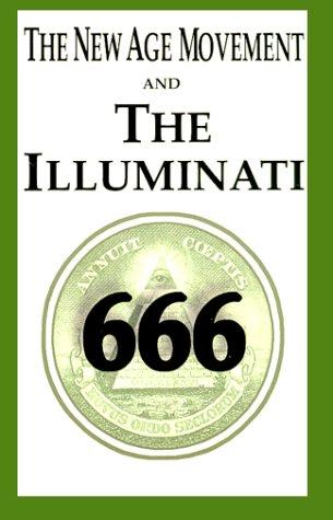 The New Age Movement and the Illuminati 666 (The New Age Movement And The Illuminati 666)