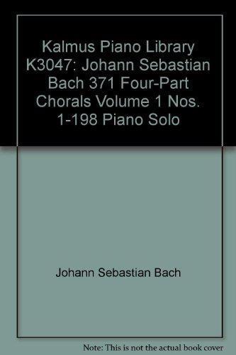 Kalmus Piano Library K3047: Johann Sebastian Bach 371 Four-Part Chorals Volume 1 Nos. 1-198 Piano Solo