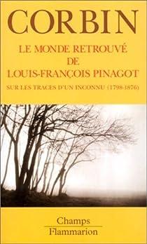 Le Monde retrouvé de Louis-François Pinagot - Sur les traces d'un inconnu 1798-1876 par Corbin