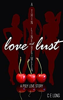 A Thin Line Between Love and Lust: A Poly Love Story by [Long, C.E.]