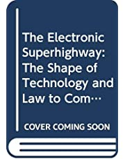 The Electronic Superhighway:The Shape of Technology and Law to Come