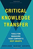 img - for Critical Knowledge Transfer: Tools for Managing Your Company's Deep Smarts by Leonard, Dorothy, Swap, Walter C., Barton, Gavin (November 25, 2014) Hardcover book / textbook / text book