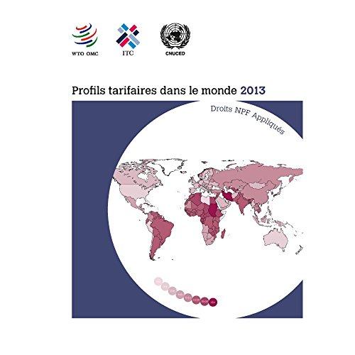 Profils tarifaires dans le monde 2013 Recueil complet des tarifs douaniers de quelque 150 pays et territoires- Droits NPF Appliqués EBA29N