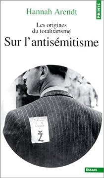 Les origines du totalitarisme, Tome 1 : Sur l'antisémitisme par Arendt