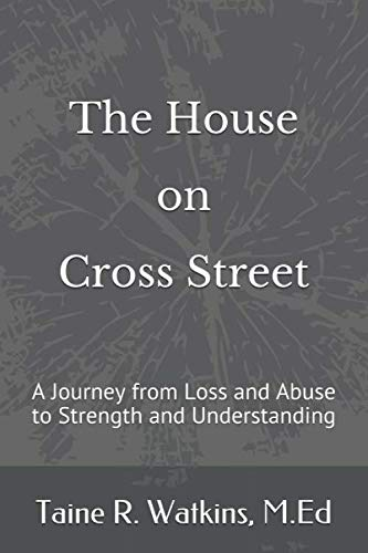 The House on Cross Street: A Journey from Loss and Abuse to Strength and Understanding
