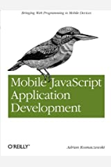 Mobile JavaScript Application Development: Bringing Web Programming to Mobile Devices by Adrian Kosmaczewski (2012-06-30) Paperback