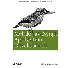 Mobile JavaScript Application Development: Bringing Web Programming to Mobile Devices by Adrian Kosmaczewski (2012-06-30)