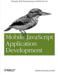 Mobile JavaScript Application Development: Bringing Web Programming to Mobile Devices by Adrian Kosmaczewski (2012-06-30)