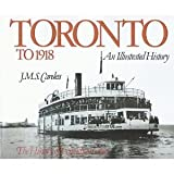 Toronto To 1918, J. M. S. Careless, 0888626657