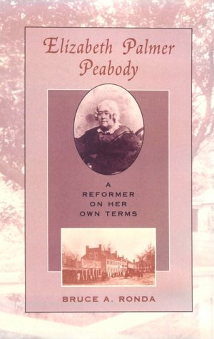 Elizabeth Palmer Peabody: A Reformer on Her Own Terms