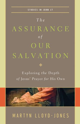 The Assurance of Our Salvation (Studies in John 17): Exploring the Depth of Jesus' Prayer for His Own