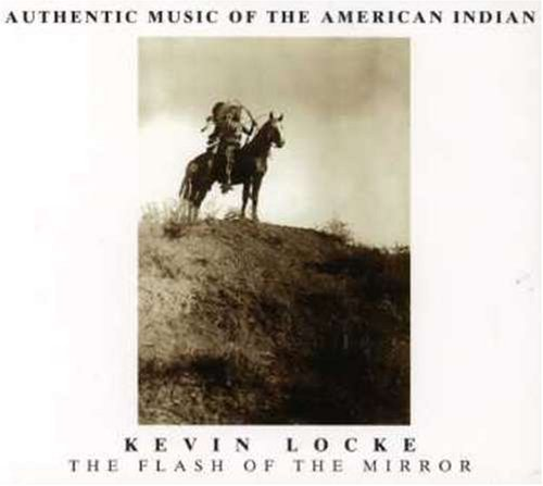 - The Flash Of The Mirror: AUTHENTIC MUSIC OF THE AMERICAN INDIAN by Kevin Locke
