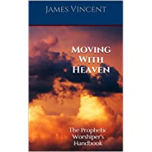 Moving With Heaven: The Prophetic Worshiper's Handbook