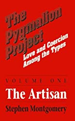 The Pygmalion Project, Vol. I: The Artisans (Love & Coercion Among the Types)