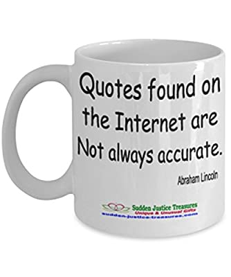 Quotes Found On The Internet Are Not Always Accurate White Mug Unique Birthday, Special Or Funny Occasion Gift. Best 11 Oz Ceramic Novelty Cup for Coffee, Tea, Hot Chocolate Or Toddy