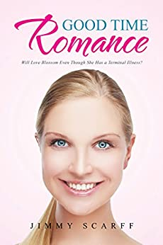 Good Time Romance: Will Love Blossom Even Though She Has a Terminal Illness? (English Edition) de [Jimmy Scarff]
