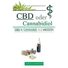 CBD oder Cannabidiol: CBD & Cannabis als Medizin: Ein wesentlicher Leitfaden zu Cannabinoiden und Medizinischem Marihuana (German Edition)