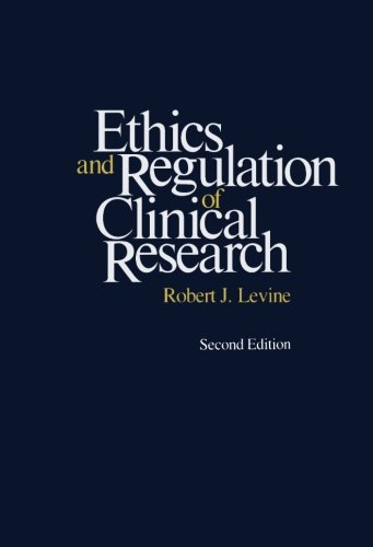 Ethics and Regulation of Clinical Research: Second Edition by Robert J Levine