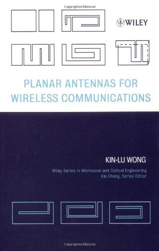 Planar Antennas for Wireless Communications (Wiley Series in Microwave and Optical Engineering Book 153)