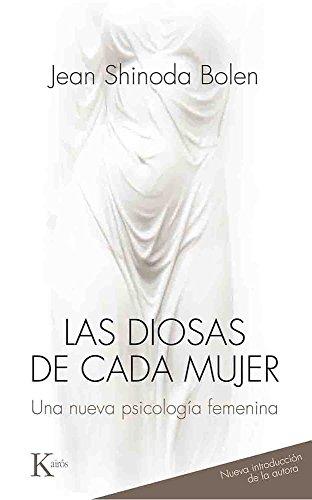 Las diosas de cada mujer: Una nueva psicología femenina (Spanish Edition)