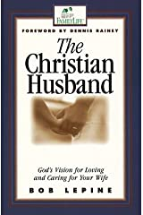The Christian Husband: God's Vision for Loving and Caring for Your Wife by Bob Lepine (1999-03-04)