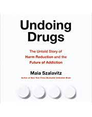 Undoing Drugs: The Untold Story of Harm Reduction and the Future of Addiction