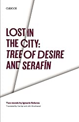 Lost in the City:  Tree of Desire and Serafin: Two novels by Ignacio Solares (Texas Pan American Series)