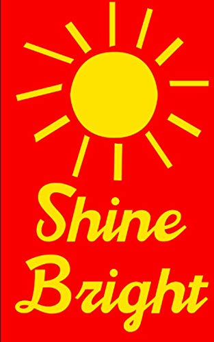 Shine Bright: Composition Notebook and Journal for Optimists who like to Diary and into Journaling, are Happy go Lucky, Cheerful, Positive, Motivational, and Agreeable
