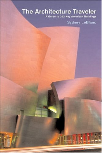 The Architecture Traveler: A Guide to 262 Key Modern American Buildings