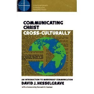 Communicating Christ Cross-Culturally: An Introduction to Missionary Communication (Contemporary Evangelical Perspectives)