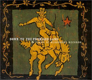 Down to Promised Land: 5 Years of Bloodshot Records by Bloodshot Records