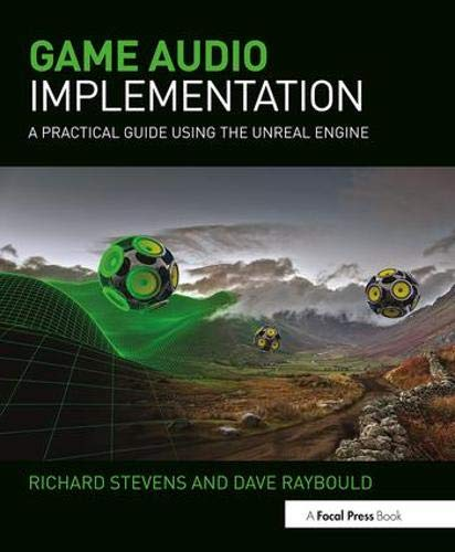 - Game Audio Implementation: A Practical Guide Using the Unreal Engine