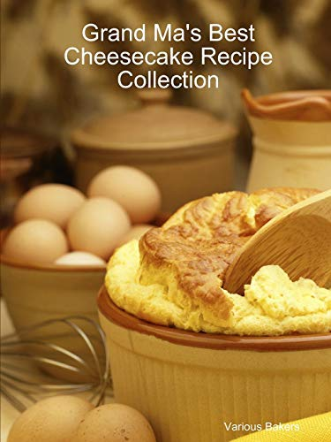 Grand Ma's Best Cheesecake Recipe Collection