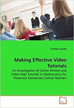 Making Effective Video Tutorials: An Investigation of Online Written and Video Help Tutorials in Mathematics for Preservice Elementary School Teachers