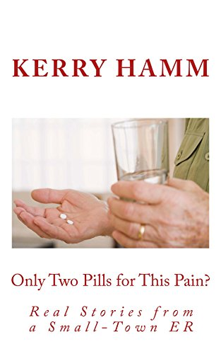 Only Two Pills for This Pain? (Real Stories from a Small-Town ER Book 6)