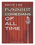 100 of the Funniest Comedians of All Time, Alex Trost and Vadim Kravetsky, 1489534245