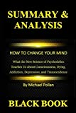 Download Summary & Analysis: How to Change Your Mind By Michael Pollan : What the New Science of Psychedelics Teaches Us about Consciousness, Dying, Addiction, Depression, and Transcendence in PDF ePUB Free Online