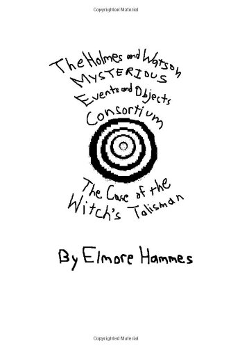 Read Online The Holmes And Watson Mysterious Events And Objects Consortium: The Case Of The Witch's Talisman PDF
