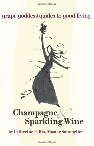 Champagne & Sparkling Wine: grape goddess guides to good living by Catherine Fallis