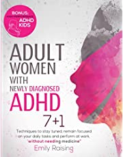 """Adult Women with Newly Diagnosed ADHD: 7+1 Techniques to stay tuned, remain focused on your dialy tasks and perform at work, without needing medicine. Bonus: """"high-Performance ADHD kids"""""""