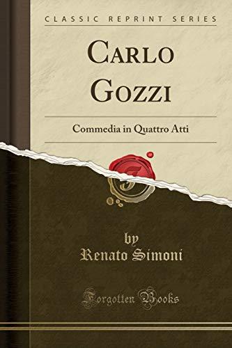 Carlo Gozzi: Commedia in Quattro Atti (Classic Reprint) (Italian Edition)