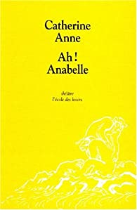 Ah! Anabelle par Catherine Anne