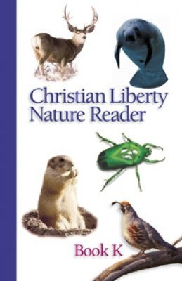 Christian Liberty Nature Reader Book K (Christian Liberty Press Nature Readers)