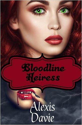 Bloodline Heiress: Steamy Vampire Paranormal Romance: Alexis