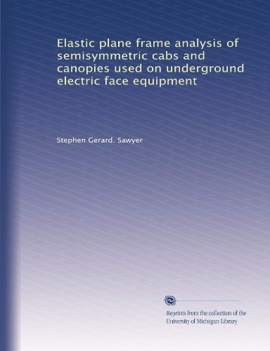 Elastic plane frame analysis of semisymmetric cabs and canopies used on underground electric face equipment