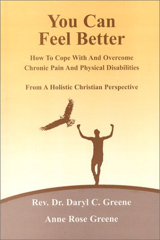 Download You Can Feel Better : How to Cope With and Overcome Chronic Pain and Physical Disabilities from a Holistic Christian Perspective PDF